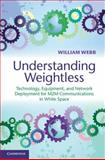 Understanding Weightless : Technology, Equipment, and Network Deployment for M2M Communications in White Space, Webb, William, 1107027071