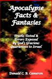 Apocalypse Facts and Fantasies : Truths Tested and Errors Exposed by God's Gracious Guarantees to Israel, Cameron, Donald C. B., 1905447078
