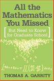 All the Mathematics You Missed : But Need to Know for Graduate School, Garrity, Thomas A., 0521797071
