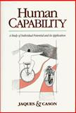 Human Capability : A Study of Individual Potential and Its Application, Jaques, Elliott and Cason, Kathryn, 0962107077
