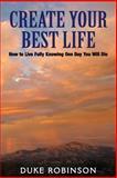 Create Your Best Life--Kill the Grim Reaper, Duke Robinson, 1463737076