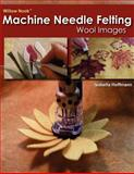 Willow Nook Machine Needle Felting Wool Images, Isabella Hoffmann, 1466327073