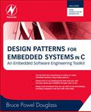 Design Patterns for Embedded Systems in C : An Embedded Software Engineering Toolkit, Douglass, Bruce Powel, 1856177076