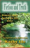 Fiction and Truth : Stories that Speak to the Soul, Ide, Kathy, 1936127075
