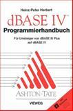 Programmierhandbuch Zu DBASE IV : Für Umsteiger Von DBASE III PLUS Auf DBASE IV, Herbert, Heinz-Peter, 3528047070