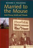 Married to the Mouse : Walt Disney World and Orlando, Foglesong, Richard E., 0300087071
