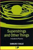 Superstrings and Other Things : A Guide to Physics, Calle, Carlos I., 0750307072
