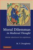Moral Dilemmas in Medieval Thought : From Gratian to Aquinas, Dougherty, M. V., 1107007070