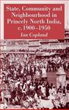 State, Community and Neighbourhood in Princely North India, C. 1900-1950, Copland, Ian, 1403947074
