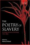 The Poetry of Slavery : An Anglo-American Anthology, 1764-1865, , 0198187084