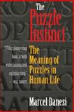 The Puzzle Instinct : The Meaning of Puzzles in Human Life, Danesi, Marcel, 0253217083