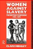 Women Against Slavery : The British Campaigns, 1780-1870, Midgley, Clare, 0415127084