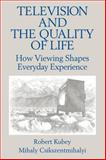 Television and the Quality of Life : How Viewing Shapes Everyday Experiences, Robert Kubey, Mihalyi Csikszentmihalyi, 080580708X