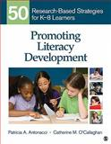 Promoting Literacy Development : 50 Research-Based Strategies for K-8 Learners, Antonacci, Patricia A. and O'Callaghan, Catherine M., 1412987083
