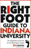 The Right Foot Guide to Indiana University : The Independent Hand-Book for the Bloomington Campus, , 1885387083