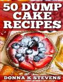 50 Dump Cake Recipes, Donna Stevens, 1499727089