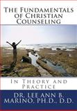 The Fundamentals of Christian Counseling : In Theory and Practice, Marino, Lee Ann B., 1940197082