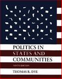 Politics in States and Communities, Dye, Thomas R., 0132587084