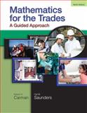 Mathematics for the Trades : A Guided Approach, Carman, Robert A. and Saunders, Hal M., 0136097081