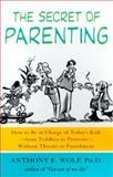The Secret of Parenting, Anthony E. Wolf, 0374527083