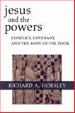 Jesus and the Powers : Conflict, Covenant, and the Hope of the Poor, Horsley, Richard A., 0800697081