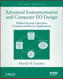 Advanced Instrumentation and Computer I/O Design : Defined Accuracy Decision, Control, and Process Applications, Garrett, Patrick H., 1118317084