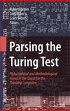 Parsing the Turing Test : Philosophical and Methodological Issues in the Quest for the Thinking Computer, Epstein, Robert, 1402067089