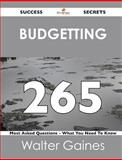 Budgetting 265 Success Secrets - 265 Most Asked Questions on Budgetting - What You Need to Know, Walter Gaines, 1488517088