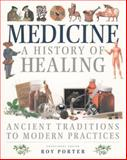 Medicine : A History of Healing: Ancient Traditions to Modern Practices, Porter, Roy, 1569247080