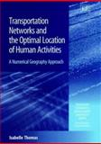 Transportation Networks and the Optimal Location of Human Activities : A Numerical Geography Approach, Thomas, Isabelle, 1840647086