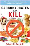 Carbohydrates Can Kill, Robert M. D. K. Su, 1935097083