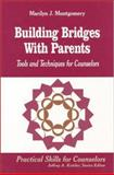 Building Bridges with Parents : Tools and Techniques for Counselors, Montgomery, Marilyn L., 080396708X