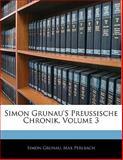 Simon Grunau'S Preussische Chronik, Volume 3, Simon Grunau and Max Perlbach, 1141217082