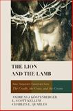 The Lion and the Lamb, Andreas J. Kostenberger and L. Scott Kellum, 1433677083