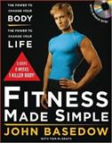 Fitness Made Simple : The Power to Change Your Body, the Power to Change Your Life, Basedow, John, 0071497080