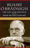 Ruairí Ó Brádaigh : The Life and Politics of an Irish Revolutionary, White, Robert W., 0253347084