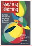 Teaching about Teaching : Purpose, Passion and Pedagogy in Teacher Education, Tom Russell, 0750707089