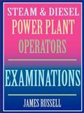 Steam and Diesel Power Plant Operators Examinations : Exam Answers for Stationary and Marine Power Engineers, James Russell Publishing, 0916367088
