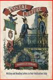 Postal Culture : Reading and Writing Letters in Post-Unification Italy, Romani, Gabriella, 1442647086