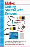Make - Getting Started with Sensors : Measure the World with Electronics, Arduino, and Raspberry Pi, Karvinen, Tero and Karvinen, Kimmo, 1449367089
