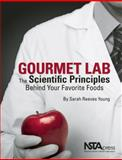 Gourmet Lab : The Scientific Principles Behind Your Favorite Foods, Young, Sarah, 1936137089