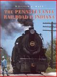 The Pennsylvania Railroad in Indiana, Watt, William J., 0253337089