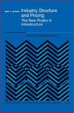 Industry Structure and Pricing : The New Rivalry in Infrastructure, Jamison, Mark A., 0792377087