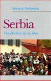 Serbia : The History of an Idea, Pavlowitch, Stevan K., 0814767087