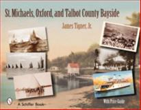 St. Michaels, Oxford, and the Talbot County Bayside, James Tigner, 0764327089