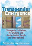 Transgender Emergence : Therapeutic Guidelines for Working with Gender-Variant People and Their Families, Lev, Arlene Istar, 0789007088