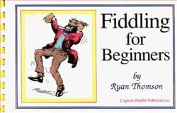 Fiddling for Beginners, Thomson, Ryan J., 0931877083