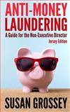 Anti-Money Laundering: a Guide for the Non-Executive Director (Jersey Edition), Susan Grossey, 1475147082