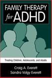 Family Therapy for ADHD : Treating Children, Adolescents, and Adults, Everett, Craig A. and Everett, Sandra Volgy, 1572307080