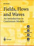 Fields, Flows and Waves : An Introduction to Continuum Models, Parker, D. F., 1852337087